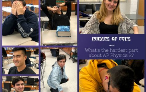 Humans of FTHS: What is the toughest part about taking AP Physics 2?